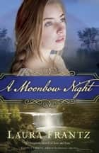 A Moonbow Night ebook by Laura Frantz