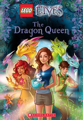 The Dragon Queen (LEGO Elves: Chapter Book #2) eBook by Stacia ...