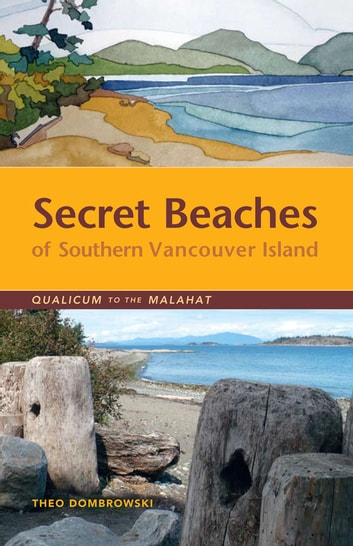 Secret Beaches of Southern Vancouver Island - Qualicum to the Malahat ebook by Theo Dombrowski