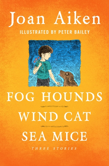 Fog Hounds, Wind Cat, Sea Mice - Three Stories ebook by Joan Aiken