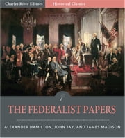 The Federalist Papers (Illustrated Edition) ebook by Alexander Hamilton, James Madison & John Jay