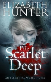 The Scarlet Deep: An Elemental World Novel 3 ebook by Elizabeth Hunter