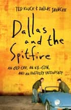 Dallas and the Spitfire - An Old Car, an Ex-Con, and an Unlikely Friendship ebook by Ted Kluck, Dallas Jahncke