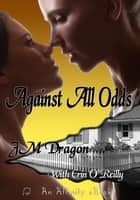 Against All Odds ebook by JM Dragon, Erin O'Reilly