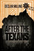 After The Texans ebook by Declan Milling