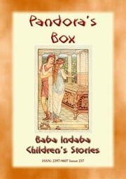 PANDORA'S BOX - An Ancient Greek Legend and a Moral Lesson for Children - Baba Indaba Children's Stories - Issue 237 ebook by Anon E. Mouse