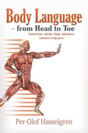 Body Language from Head to Toe - Expressions, idioms, slang, and quotes related to body parts ebook by Per-Olof Hasselgren