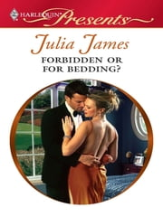 Forbidden or For Bedding? ebook by Julia James