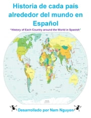 Historia de cada país alrededor del mundo en Español - History of Each Country around the World in Spanish ebook by Nam Nguyen
