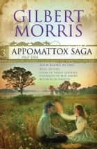 The Appomattox Saga Omnibus 3: Four Books in One ebook by Gilbert Morris