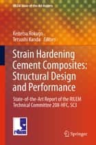 Strain Hardening Cement Composites: Structural Design and Performance ebook by Keitetsu Rokugo,Tetsushi Kanda,Toshiyuki Kanakubo,Petr Kabele,Hiroshi Fukuyama,Yuichi Uchida,Haruhiko Suwada,Volker Slowik