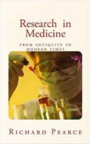 Research in Medicine - from antiquity to modern times ebook by Richard M. Pearce