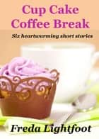 Cup Cake Coffee Break ebook by Freda Lightfoot