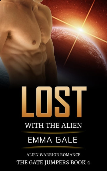 Lost with the Alien: Alien Warrior Romance - The Gate Jumpers Saga, #4 ebook by Emma Gale,Lia Cole