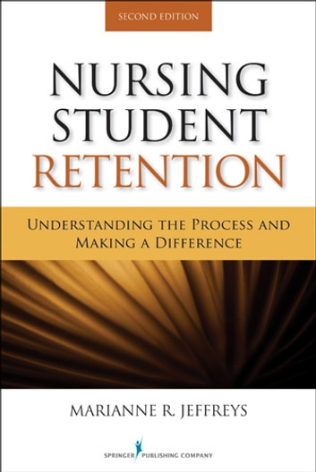 Nursing Student Retention: Understanding the Process and Making a Difference, 2nd ed. ebook by Marianne R. Jeffreys, EdD, RN