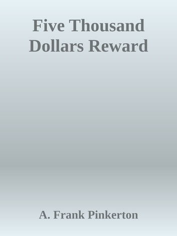 Five Thousand Dollars Reward ebook by A. Frank Pinkerton