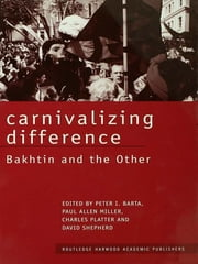 Carnivalizing Difference - Bakhtin and the Other ebook by Peter I. Barta,Paul Allen Miller,Charles Platter,David Shepherd