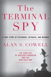 The Terminal Spy - A True Story of Espionage, Betrayal and Murder ebook by Alan S. Cowell