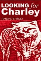 Looking for Charley ebook by Randal Shirley