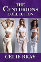 The Centurions Collection ebook by Celie Bray