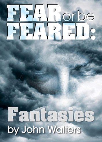 Fear or Be Feared: Fantasies ebook by John Walters