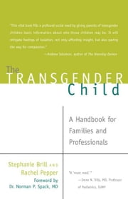 The Transgender Child - A Handbook for Families and Professionals ebook by Stephanie A. Brill,Rachel Pepper