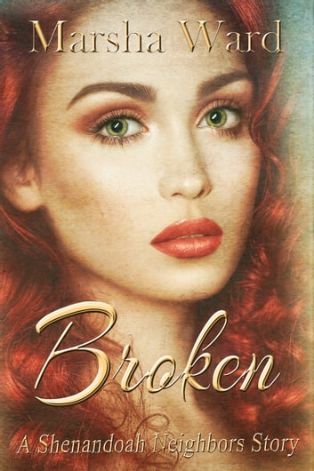 Broken: A Shenandoah Neighbors Story ebook by Marsha Ward