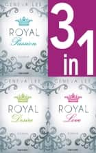 Die Royals-Saga 1-3: - Royal Passion / Royal Desire / Royal Love - Drei Romane in einem Band ebook by Geneva Lee, Andrea Brandl