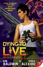 Dying to Live ebook by Kim Baldwin, Xenia Alexiou