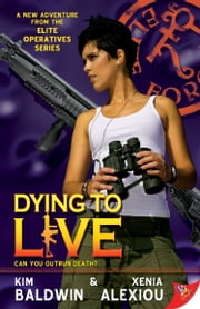 Dying to Live ebook by Kim Baldwin,Xenia Alexiou