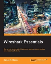 Wireshark Essentials ebook by James H. Baxter