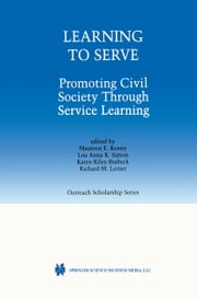 Learning to Serve - Promoting Civil Society Through Service Learning ebook by Maureen E. Kenny,Lou Anna K. Simon,Karen Kiley-Brabeck,Richard M. Lerner