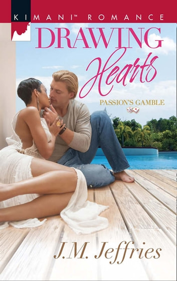 Drawing Hearts (Mills & Boon Kimani) (Passion's Gamble, Book 3) ebook by J.M. Jeffries