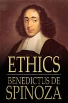 Ethics - Ethica Ordine Geometrico Demonstrata ebook by Benedictus de Spinoza, R. H. M. Elwes