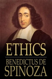 Ethics - Ethica Ordine Geometrico Demonstrata ebook by Benedictus de Spinoza,R. H. M. Elwes