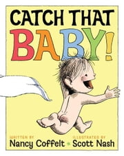 Catch That Baby! ebook by Nancy Coffelt,Scott Nash