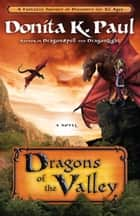 Dragons of the Valley - A Novel ebook by Donita K. Paul