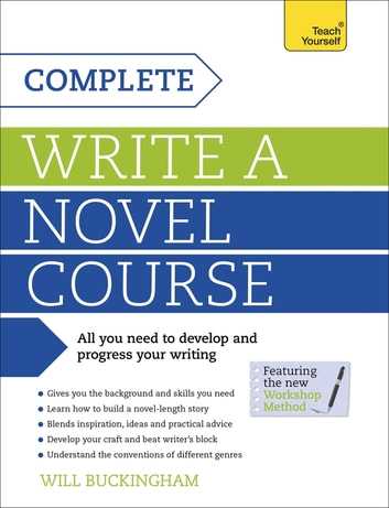 Complete Write a Novel Course - Your complete guide to mastering the art of novel writing ebook by Will Buckingham