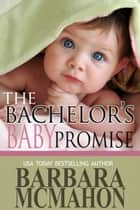 The Bachelor's Baby Promise ebook by Barbara McMahon