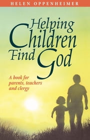 Helping Children Find God - A Book for Parents, Teachers, and Clergy ebook by Helen Oppenheimer