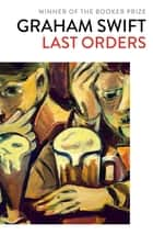 Last Orders eBook by Graham Swift