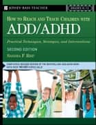 How To Reach And Teach Children with ADD / ADHD ebook by Sandra F. Rief
