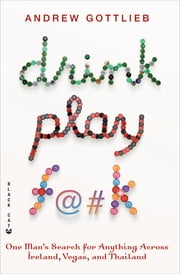 Drink, Play, F@#k - One Man's Search for Anything Across Ireland, Las Vegas, and Thailand ebook by Andrew Gottlieb