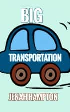 Big Transportation (Illustrated Children's Book Ages 2-5) ebook by Jenah Hampton
