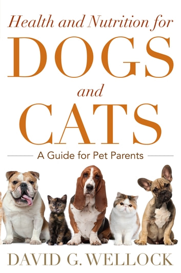 Health and Nutrition for Dogs and Cats - A Guide for Pet Parents ebook by David G. Wellock