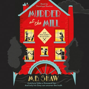 Murder at the Mill - A cozy mystery puzzle for readers who enjoy MC Beaton audiobook by M. B. Shaw,Tilly Bagshawe