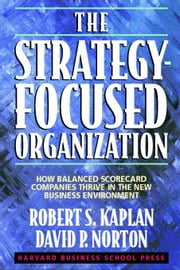 Strategy-Focused Organization: How Balanced Scorecard Companies Thrive in the New Business Environment ebook by Kaplan, Robert S.