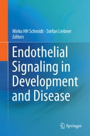 Endothelial Signaling in Development and Disease ebook by Stefan Liebner,Mirko HH Schmidt
