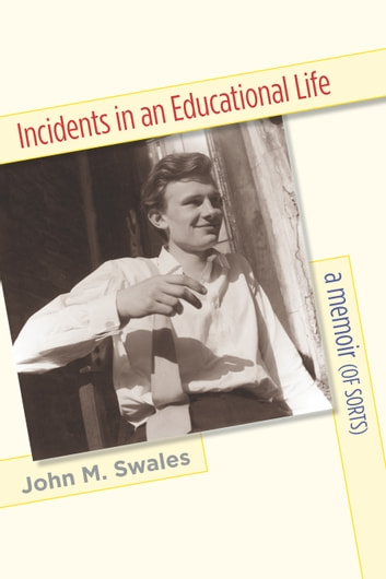 Incidents in an Educational Life - A Memoir (of Sorts) ebook by John M. Swales
