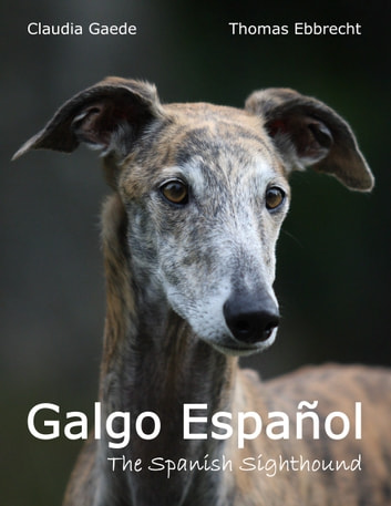 Galgo Español - The Spanish Sighthound ebook by Claudia Gaede,Thomas Ebbrecht